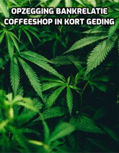 opzegging bankrelatie coffeeshop in kort geding