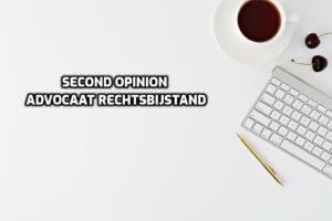 second opinion advocaat rechtsbijstand